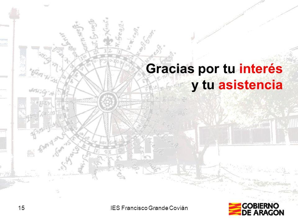 15IES Francisco Grande Covián Gracias por tu interés y tu asistencia