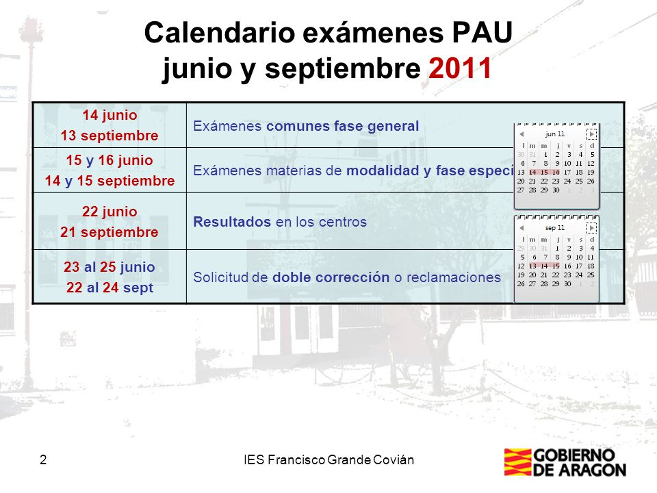 2IES Francisco Grande Covián Calendario exámenes PAU junio y septiembre 2011 14 junio 13 septiembre Exámenes comunes fase general 15 y 16 junio 14 y 1