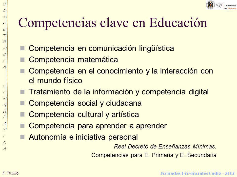 F. Trujillo COMPETENCIALINGÜÍSTICACOMPETENCIALINGÜÍSTICA Jornadas Provinciales Cádiz - 2007 Competencias clave en Educación Competencia en comunicació