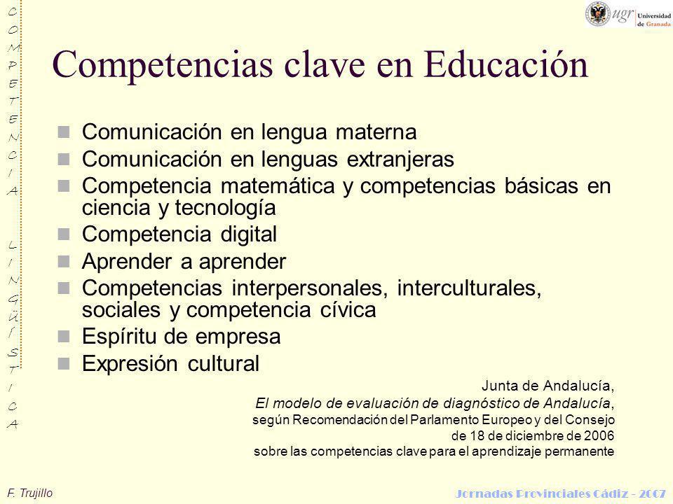 F. Trujillo COMPETENCIALINGÜÍSTICACOMPETENCIALINGÜÍSTICA Jornadas Provinciales Cádiz - 2007 Competencias clave en Educación Comunicación en lengua mat