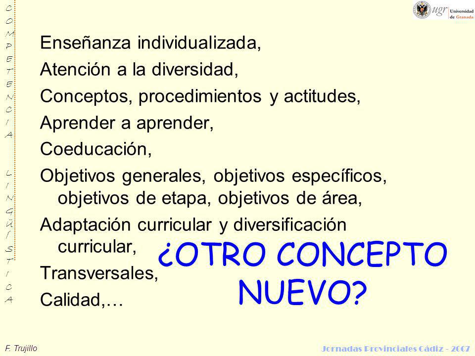 F. Trujillo COMPETENCIALINGÜÍSTICACOMPETENCIALINGÜÍSTICA Jornadas Provinciales Cádiz - 2007 Enseñanza individualizada, Atención a la diversidad, Conce