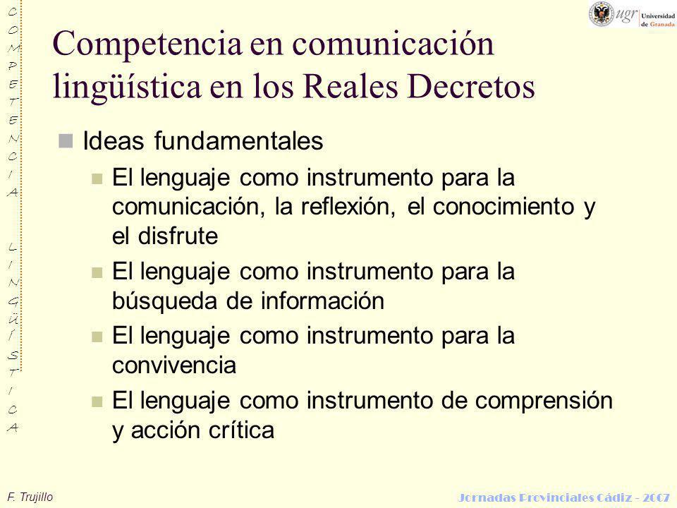 F. Trujillo COMPETENCIALINGÜÍSTICACOMPETENCIALINGÜÍSTICA Jornadas Provinciales Cádiz - 2007 Competencia en comunicación lingüística en los Reales Decr