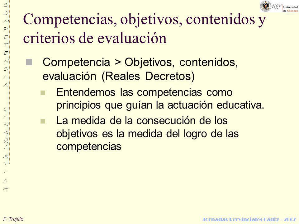 F. Trujillo COMPETENCIALINGÜÍSTICACOMPETENCIALINGÜÍSTICA Jornadas Provinciales Cádiz - 2007 Competencias, objetivos, contenidos y criterios de evaluac