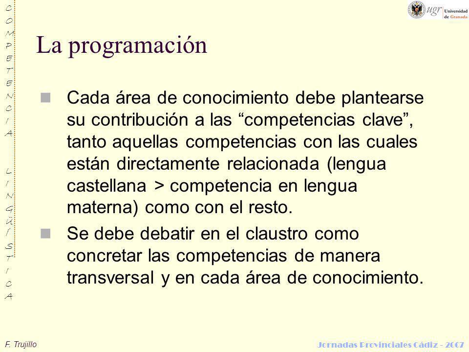 F. Trujillo COMPETENCIALINGÜÍSTICACOMPETENCIALINGÜÍSTICA Jornadas Provinciales Cádiz - 2007 La programación Cada área de conocimiento debe plantearse