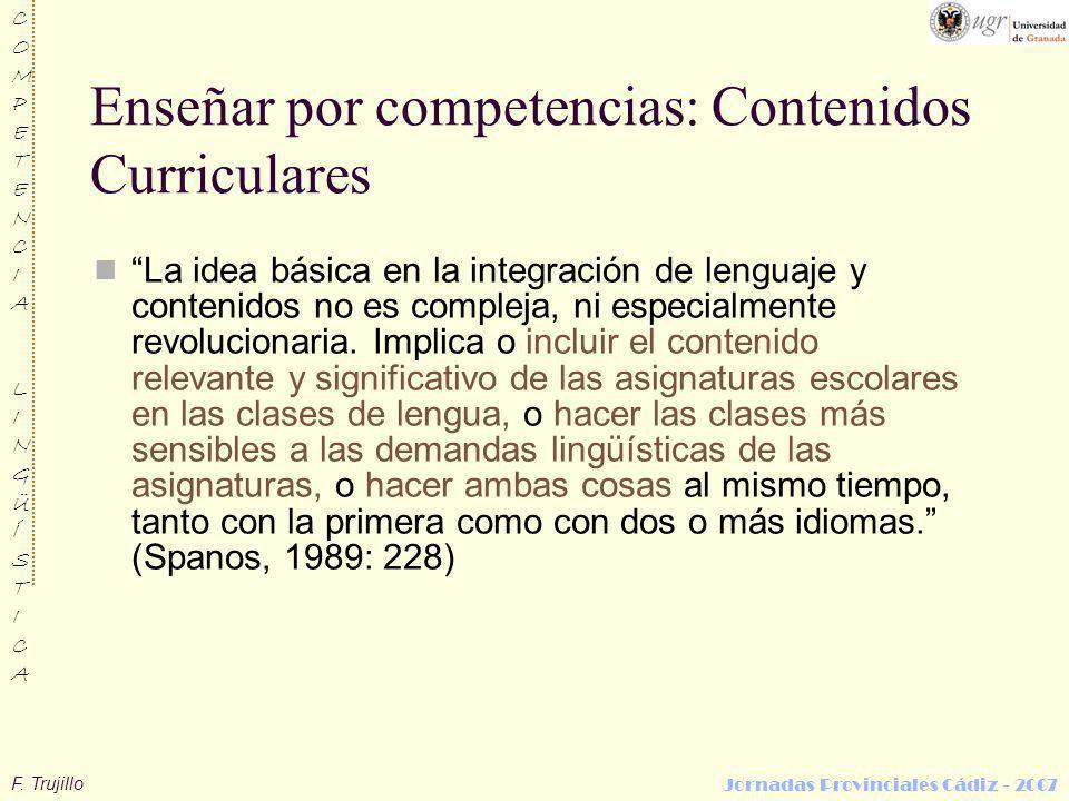 F. Trujillo COMPETENCIALINGÜÍSTICACOMPETENCIALINGÜÍSTICA Jornadas Provinciales Cádiz - 2007 Enseñar por competencias: Contenidos Curriculares La idea