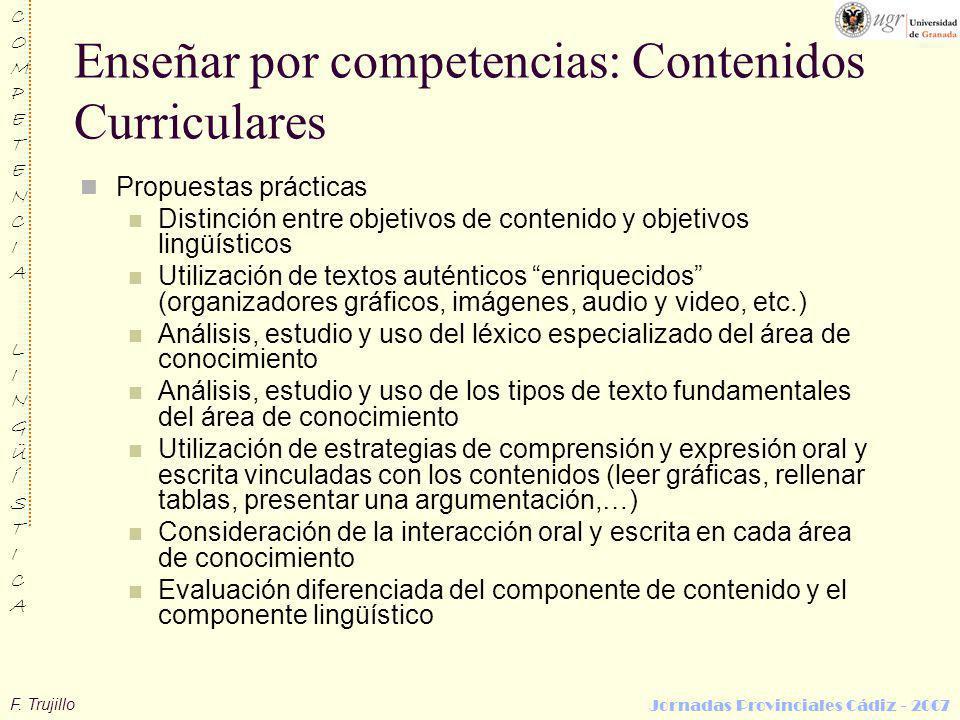 F. Trujillo COMPETENCIALINGÜÍSTICACOMPETENCIALINGÜÍSTICA Jornadas Provinciales Cádiz - 2007 Enseñar por competencias: Contenidos Curriculares Propuest