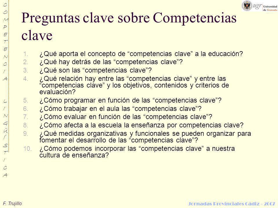 F. Trujillo COMPETENCIALINGÜÍSTICACOMPETENCIALINGÜÍSTICA Jornadas Provinciales Cádiz - 2007 Preguntas clave sobre Competencias clave 1. ¿Qué aporta el