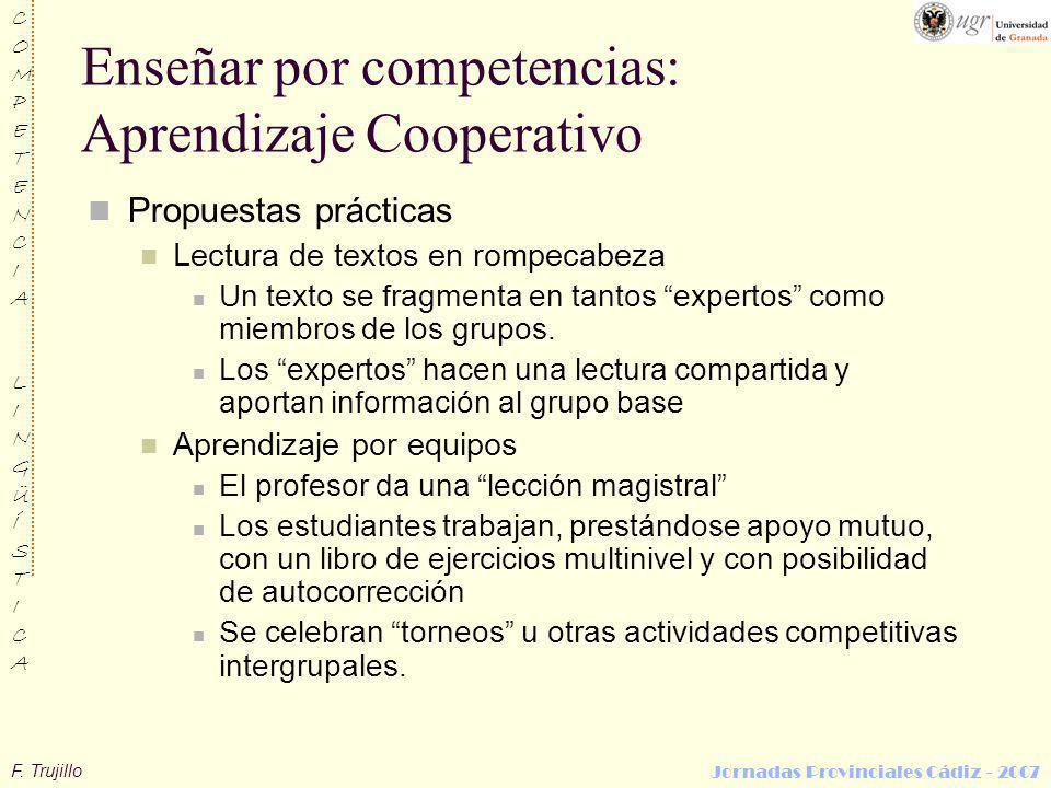 F. Trujillo COMPETENCIALINGÜÍSTICACOMPETENCIALINGÜÍSTICA Jornadas Provinciales Cádiz - 2007 Enseñar por competencias: Aprendizaje Cooperativo Propuest