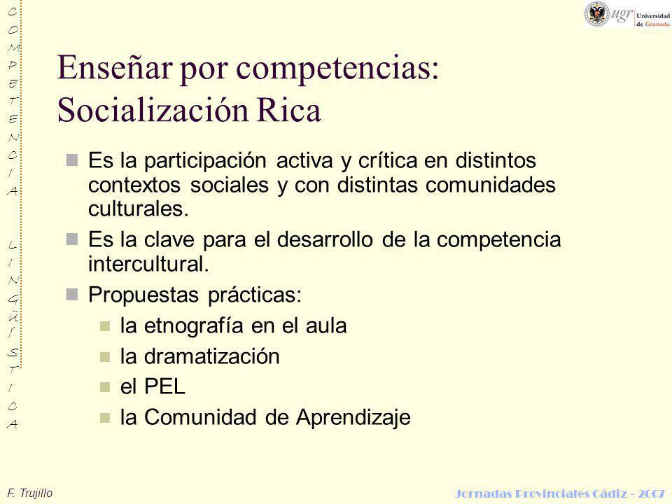 F. Trujillo COMPETENCIALINGÜÍSTICACOMPETENCIALINGÜÍSTICA Jornadas Provinciales Cádiz - 2007 Enseñar por competencias: Socialización Rica Es la partici