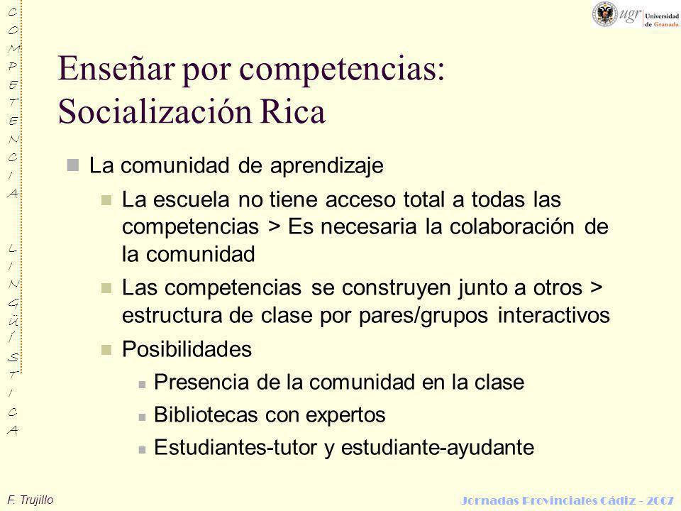 F. Trujillo COMPETENCIALINGÜÍSTICACOMPETENCIALINGÜÍSTICA Jornadas Provinciales Cádiz - 2007 Enseñar por competencias: Socialización Rica La comunidad