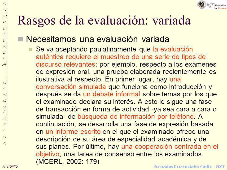F. Trujillo COMPETENCIALINGÜÍSTICACOMPETENCIALINGÜÍSTICA Jornadas Provinciales Cádiz - 2007 Rasgos de la evaluación: variada Necesitamos una evaluació
