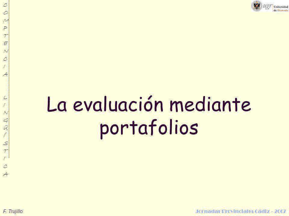 F. Trujillo Jornadas Provinciales Cádiz - 2007 COMPTENCIALINGÜÍSTICACOMPTENCIALINGÜÍSTICA La evaluación mediante portafolios