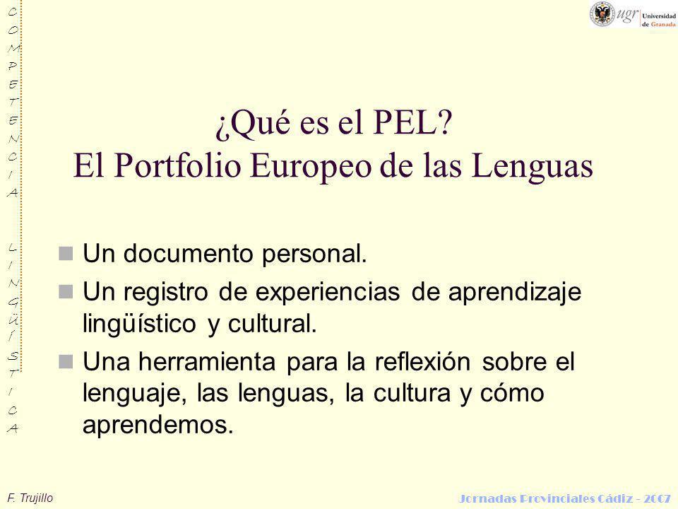 F. Trujillo COMPETENCIALINGÜÍSTICACOMPETENCIALINGÜÍSTICA Jornadas Provinciales Cádiz - 2007 ¿Qué es el PEL? El Portfolio Europeo de las Lenguas Un doc