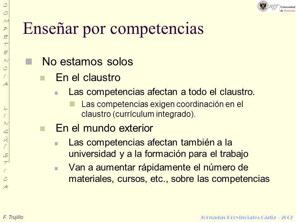 F. Trujillo COMPETENCIALINGÜÍSTICACOMPETENCIALINGÜÍSTICA Jornadas Provinciales Cádiz - 2007 Enseñar por competencias No estamos solos En el claustro L