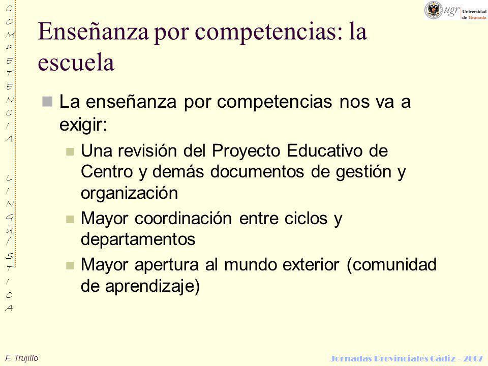 F. Trujillo COMPETENCIALINGÜÍSTICACOMPETENCIALINGÜÍSTICA Jornadas Provinciales Cádiz - 2007 Enseñanza por competencias: la escuela La enseñanza por co