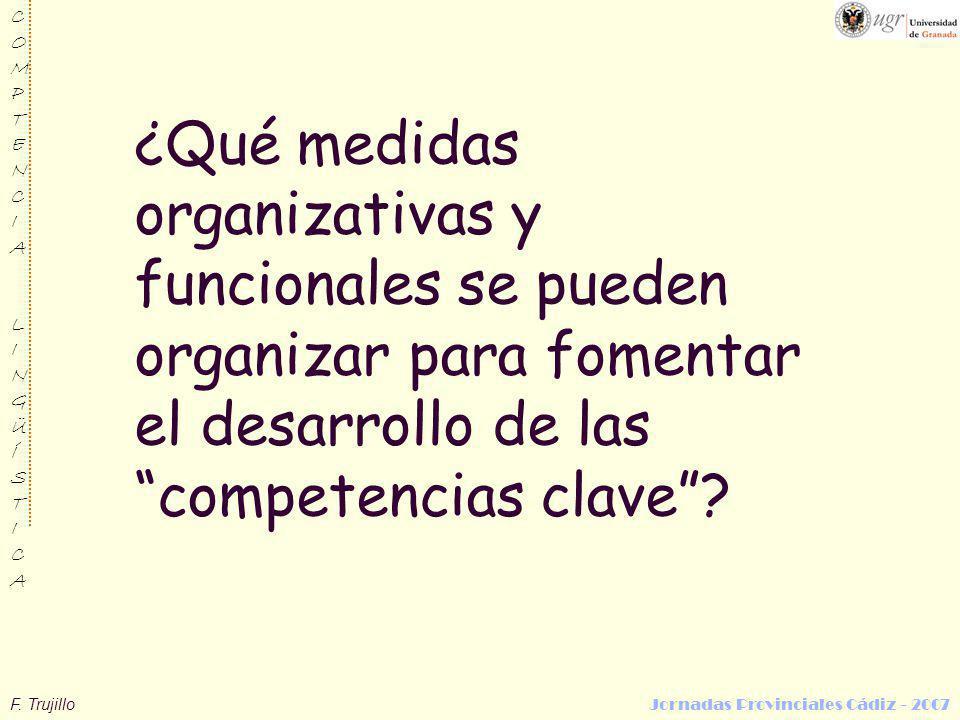 F. Trujillo Jornadas Provinciales Cádiz - 2007 COMPTENCIALINGÜÍSTICACOMPTENCIALINGÜÍSTICA ¿Qué medidas organizativas y funcionales se pueden organizar