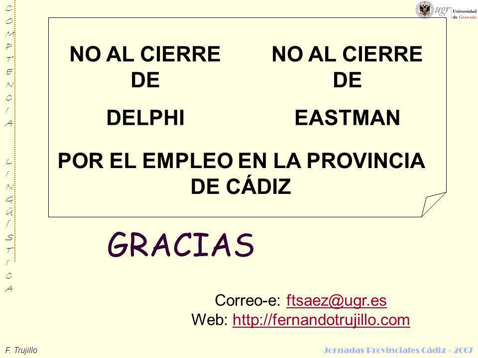 F. Trujillo Jornadas Provinciales Cádiz - 2007 COMPTENCIALINGÜÍSTICACOMPTENCIALINGÜÍSTICA GRACIAS Correo-e: ftsaez@ugr.esftsaez@ugr.es Web: http://fer