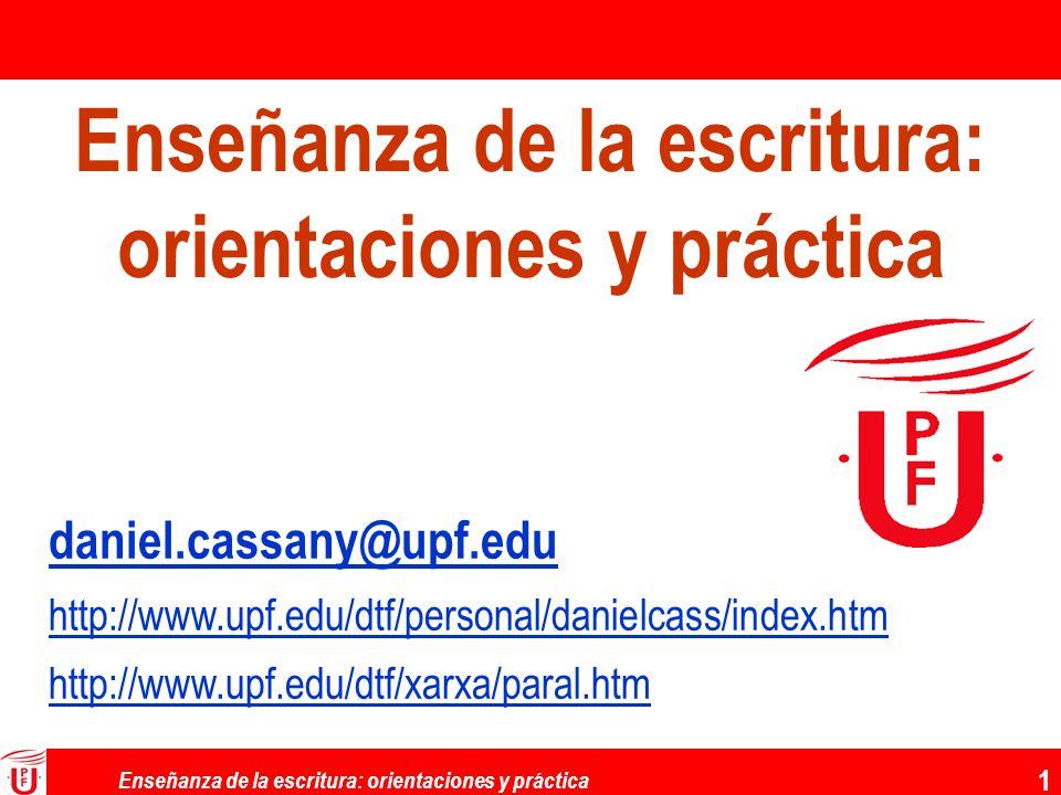 Enseñanza de la escritura: orientaciones y práctica 1 daniel.cassany@upf.edu http://www.upf.edu/dtf/personal/danielcass/index.htm http://www.upf.edu/d