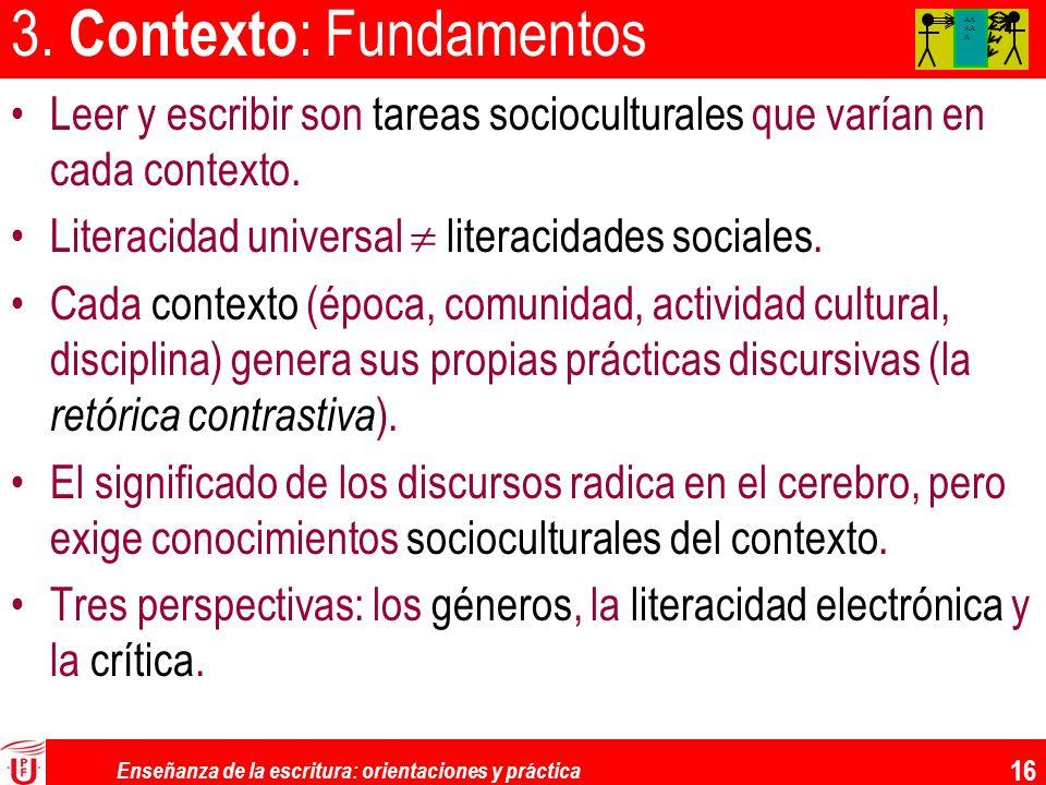 Enseñanza de la escritura: orientaciones y práctica 16 3. Contexto : Fundamentos Leer y escribir son tareas socioculturales que varían en cada context