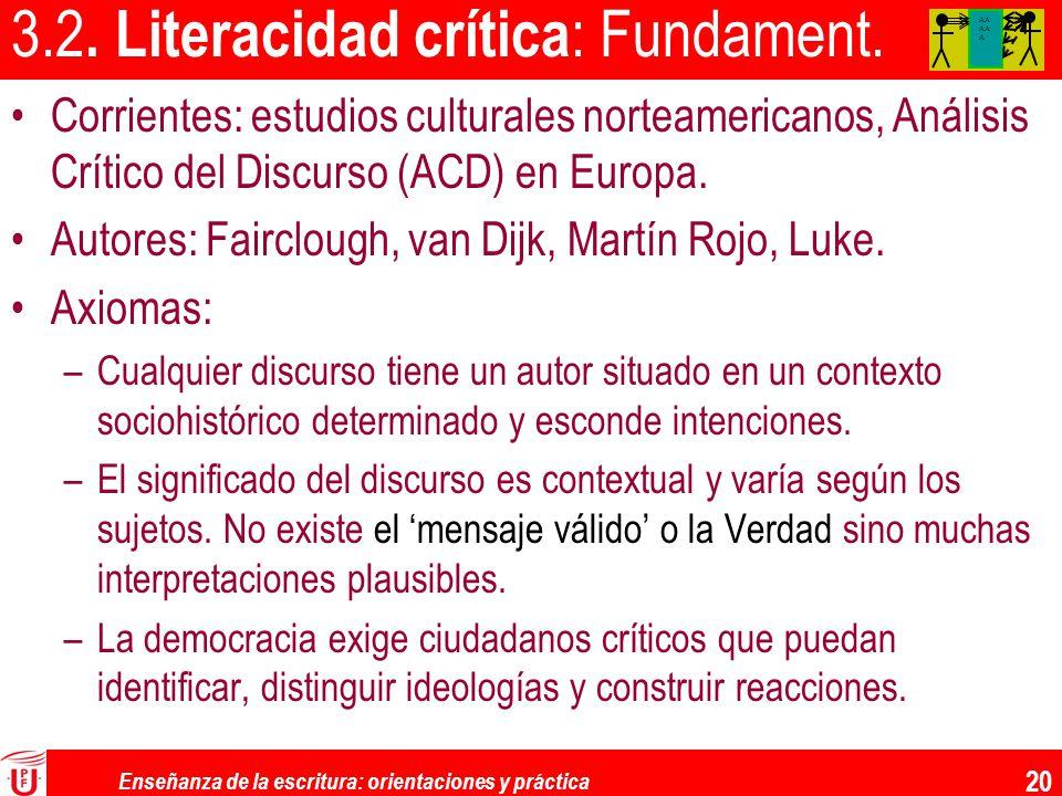 Enseñanza de la escritura: orientaciones y práctica 20 3.2. Literacidad crítica : Fundament. Corrientes: estudios culturales norteamericanos, Análisis