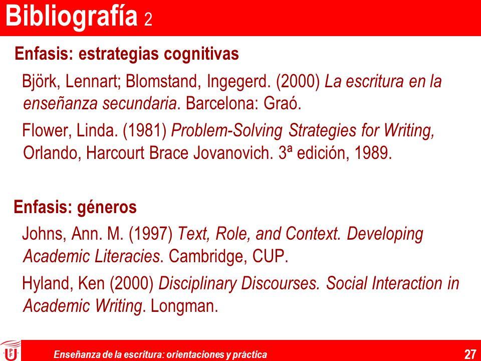Enseñanza de la escritura: orientaciones y práctica 27 Bibliografía 2 Enfasis: estrategias cognitivas Björk, Lennart; Blomstand, Ingegerd. (2000) La e
