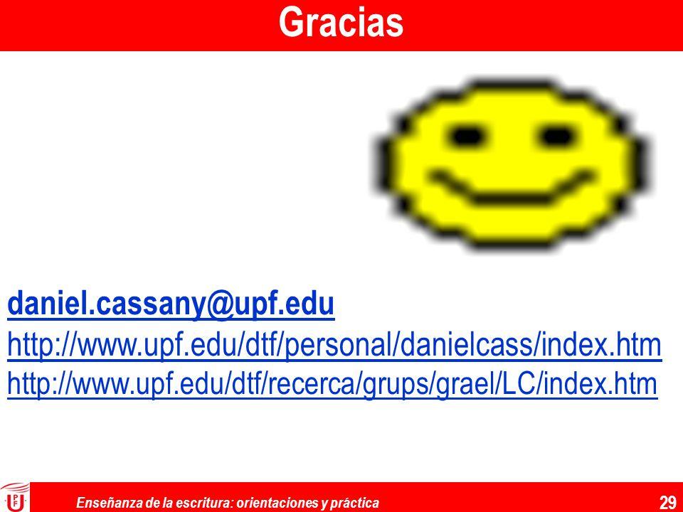 Enseñanza de la escritura: orientaciones y práctica 29 Gracias daniel.cassany@upf.edu http://www.upf.edu/dtf/personal/danielcass/index.htm http://www.