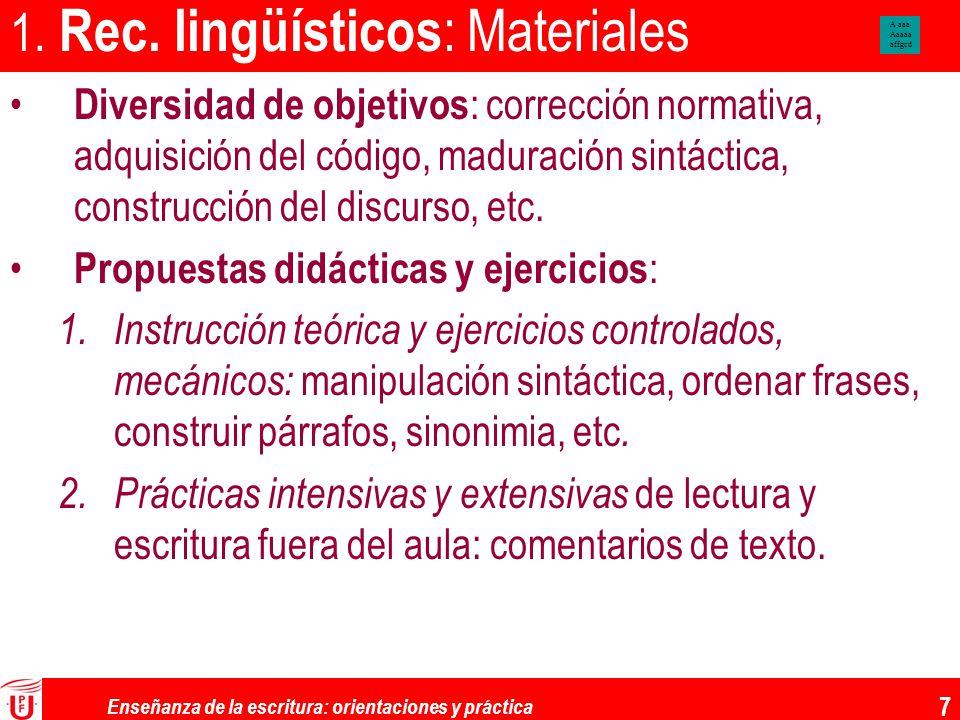 Enseñanza de la escritura: orientaciones y práctica 7 1. Rec. lingüísticos : Materiales Diversidad de objetivos : corrección normativa, adquisición de