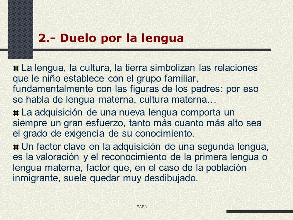 FAEA 2.- Duelo por la lengua La lengua, la cultura, la tierra simbolizan las relaciones que le niño establece con el grupo familiar, fundamentalmente