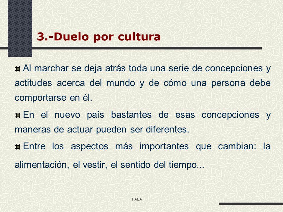 FAEA 3.-Duelo por cultura Al marchar se deja atrás toda una serie de concepciones y actitudes acerca del mundo y de cómo una persona debe comportarse