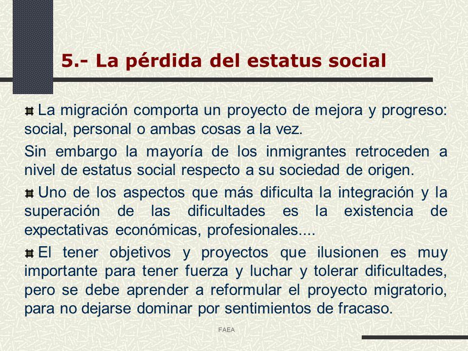 FAEA 5.- La pérdida del estatus social La migración comporta un proyecto de mejora y progreso: social, personal o ambas cosas a la vez. Sin embargo la