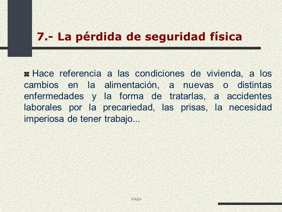 FAEA 7.- La pérdida de seguridad física Hace referencia a las condiciones de vivienda, a los cambios en la alimentación, a nuevas o distintas enfermed