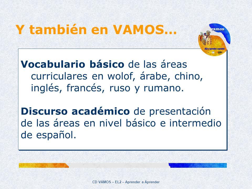 CD VAMOS – EL2 – Aprender a Aprender Y también en VAMOS… Vocabulario básico de las áreas curriculares en wolof, árabe, chino, inglés, francés, ruso y
