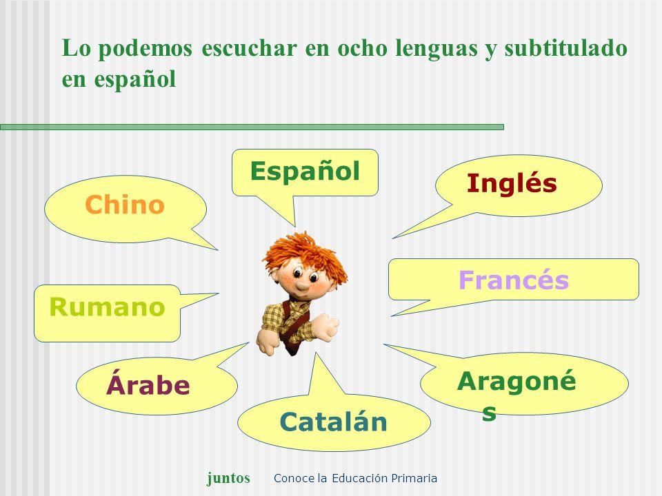juntos Conoce la Educación Primaria Lo podemos escuchar en ocho lenguas y subtitulado en español Árabe Inglés Francés Rumano Chino Español Aragoné s C
