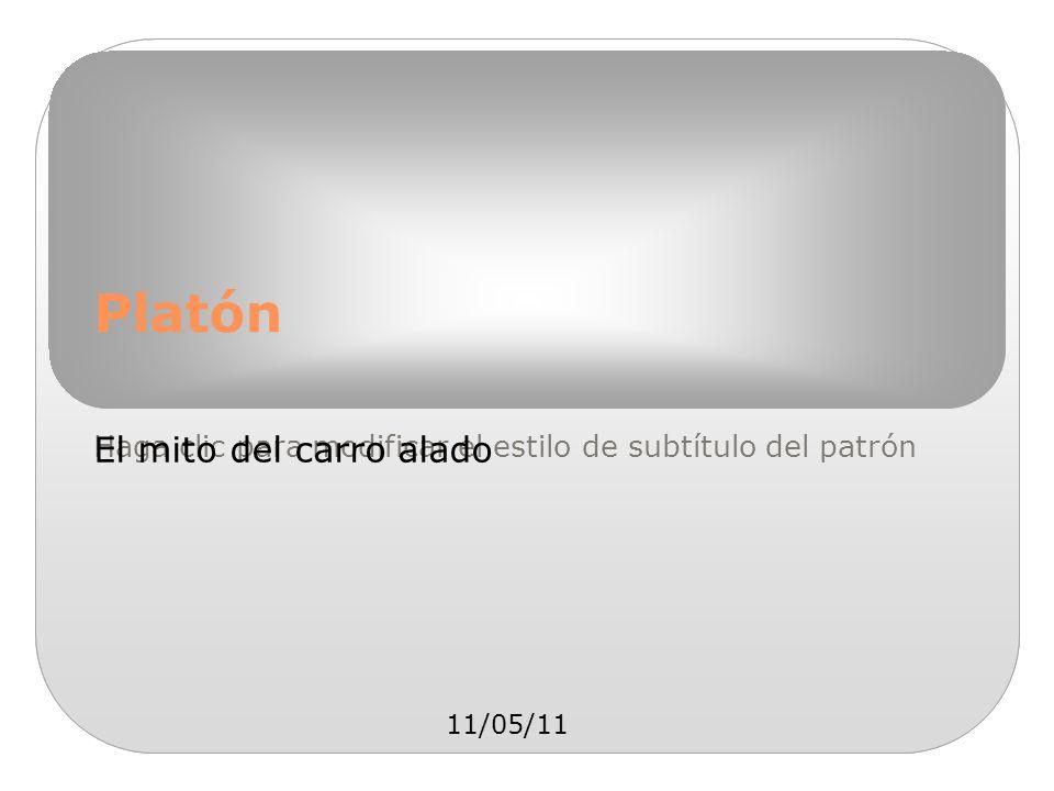 Haga clic para modificar el estilo de subtítulo del patrón 11/05/11 Platón El mito del carro alado