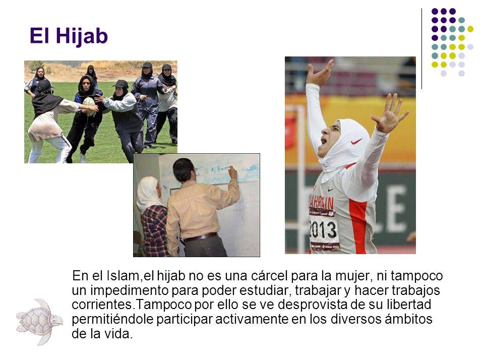 El Hijab En el Islam,el hijab no es una cárcel para la mujer, ni tampoco un impedimento para poder estudiar, trabajar y hacer trabajos corrientes.Tamp