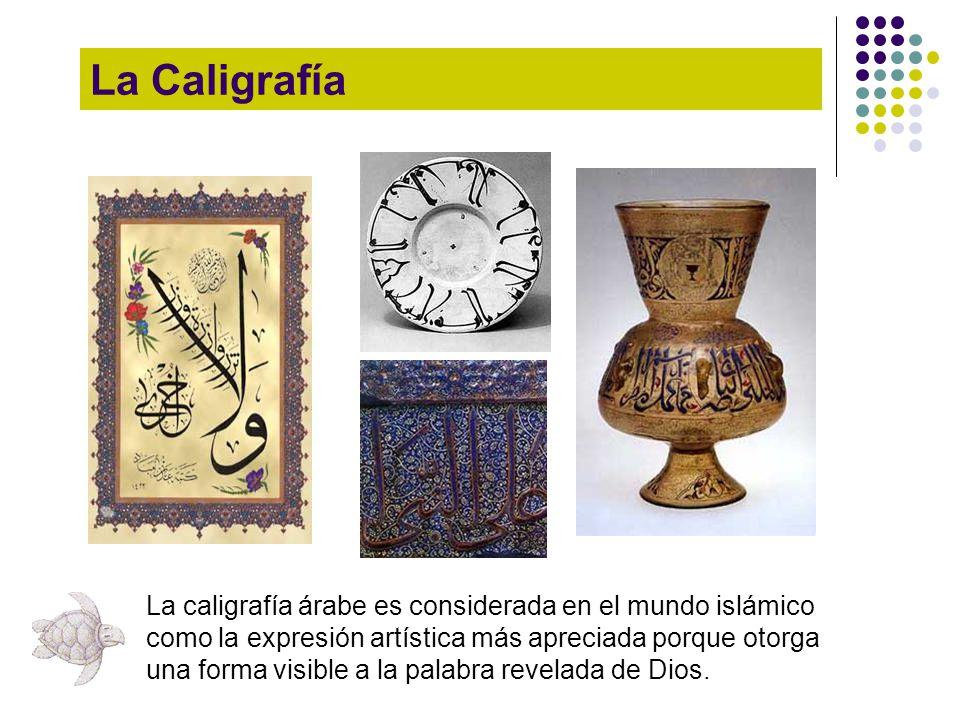 La Caligrafía La caligrafía árabe es considerada en el mundo islámico como la expresión artística más apreciada porque otorga una forma visible a la p