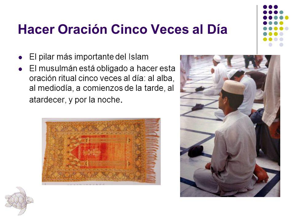 Hacer Oración Cinco Veces al Día El pilar más importante del Islam El musulmán está obligado a hacer esta oración ritual cinco veces al día: al alba,