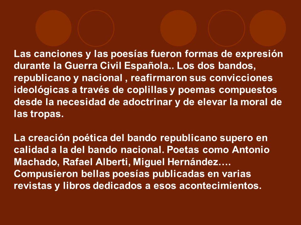 Las canciones y las poesías fueron formas de expresión durante la Guerra Civil Española.. Los dos bandos, republicano y nacional, reafirmaron sus conv