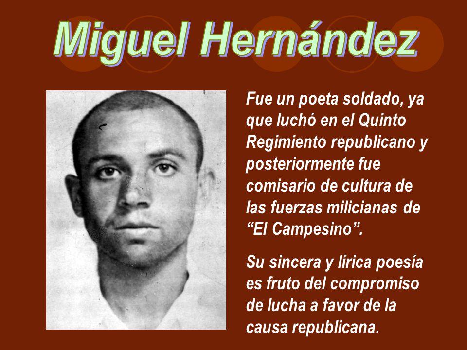 Fue un poeta soldado, ya que luchó en el Quinto Regimiento republicano y posteriormente fue comisario de cultura de las fuerzas milicianas de El Campe