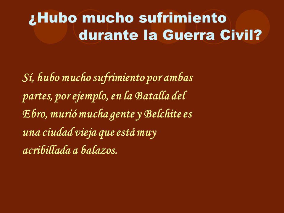 ¿Hubo mucho sufrimiento durante la Guerra Civil? Sí, hubo mucho sufrimiento por ambas partes, por ejemplo, en la Batalla del Ebro, murió mucha gente y