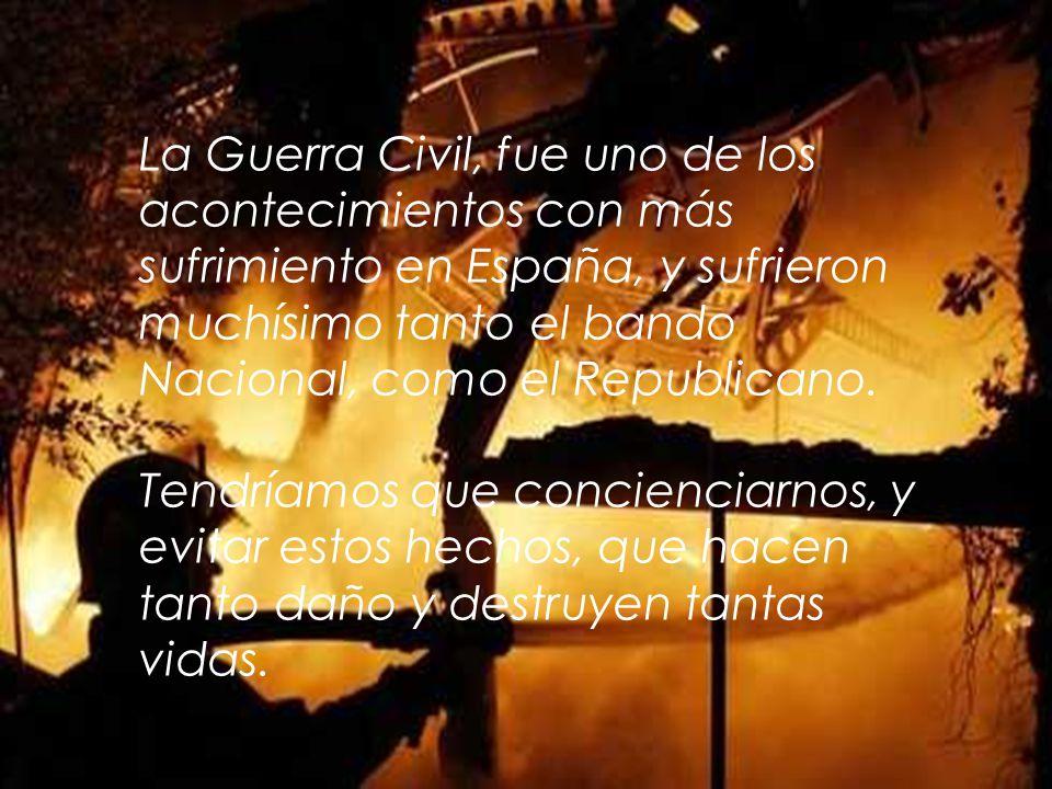 La Guerra Civil, fue uno de los acontecimientos con más sufrimiento en España, y sufrieron muchísimo tanto el bando Nacional, como el Republicano. Ten