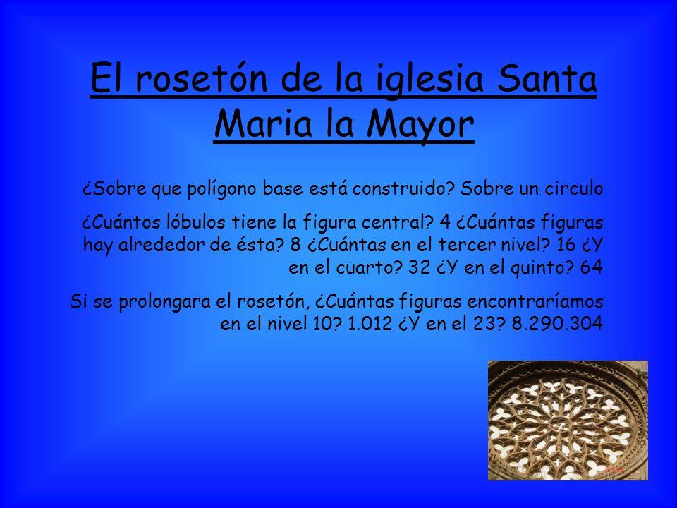 El rosetón de la iglesia Santa Maria la Mayor ¿Sobre que polígono base está construido? Sobre un circulo ¿Cuántos lóbulos tiene la figura central? 4 ¿