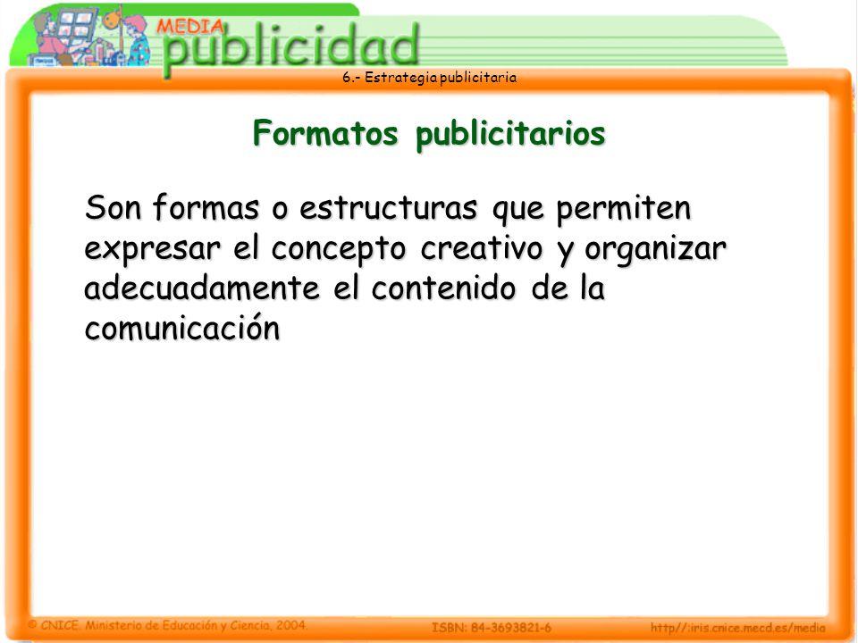 6.- Estrategia publicitaria Formatos publicitarios Son formas o estructuras que permiten expresar el concepto creativo y organizar adecuadamente el co