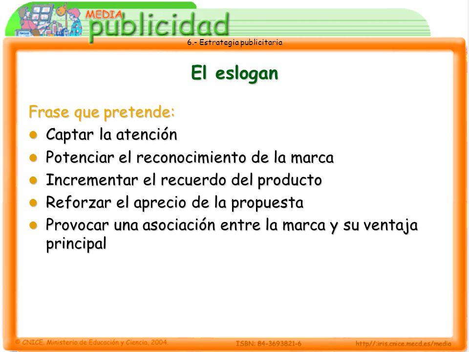 6.- Estrategia publicitaria El eslogan Frase que pretende: Captar la atención Captar la atención Potenciar el reconocimiento de la marca Potenciar el