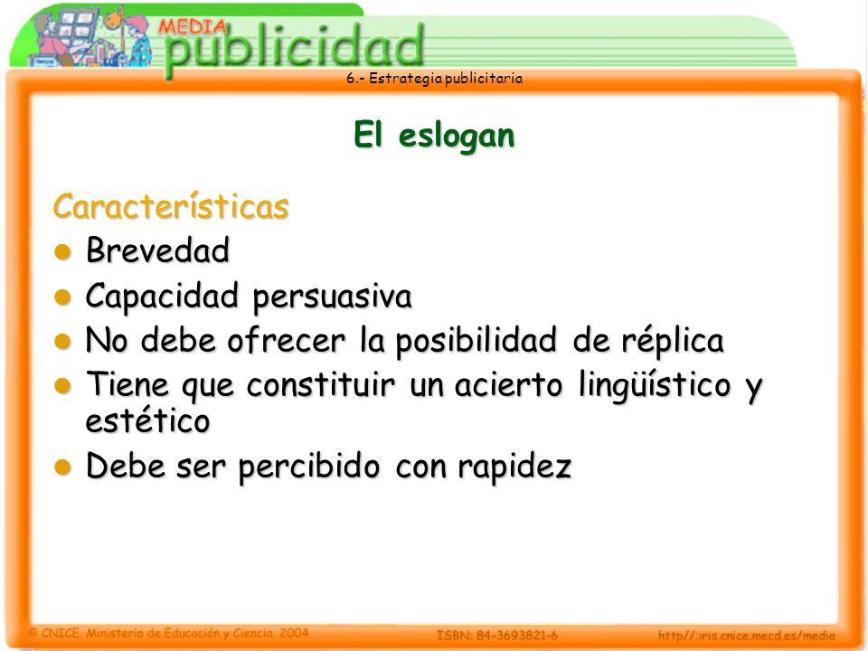 6.- Estrategia publicitaria El eslogan Características Brevedad Brevedad Capacidad persuasiva Capacidad persuasiva No debe ofrecer la posibilidad de r