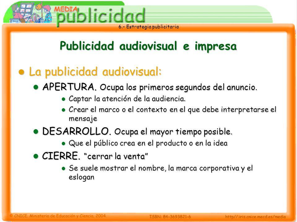 6.- Estrategia publicitaria Publicidad audiovisual e impresa La publicidad audiovisual: La publicidad audiovisual: APERTURA. Ocupa los primeros segund