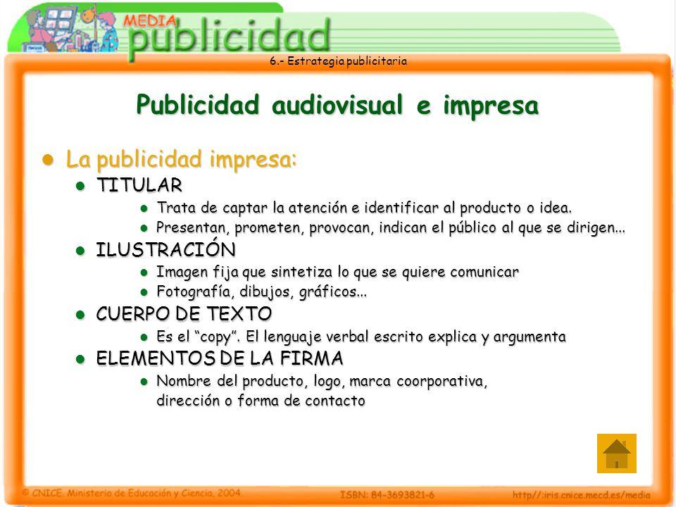 6.- Estrategia publicitaria Publicidad audiovisual e impresa La publicidad impresa: La publicidad impresa: TITULAR TITULAR Trata de captar la atención