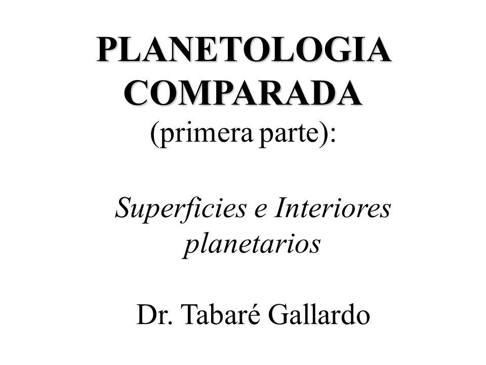 Superficies e Interiores planetarios Dr. Tabaré Gallardo PLANETOLOGIA COMPARADA PLANETOLOGIA COMPARADA (primera parte):