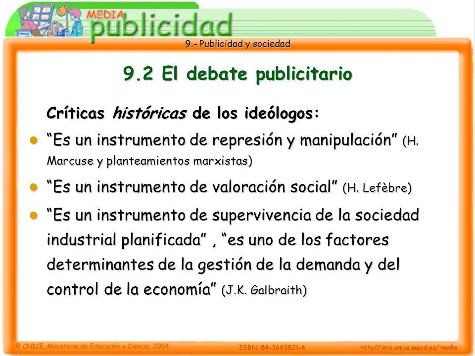 9.- Publicidad y sociedad 9.2 El debate publicitario Críticas históricas de los ideólogos: Es un instrumento de represión y manipulación (H.