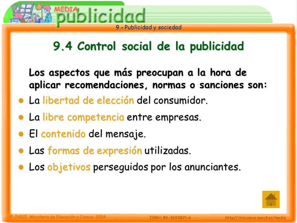 9.- Publicidad y sociedad 9.4 Control social de la publicidad Los aspectos que más preocupan a la hora de aplicar recomendaciones, normas o sanciones son: La libertad de elección del consumidor.